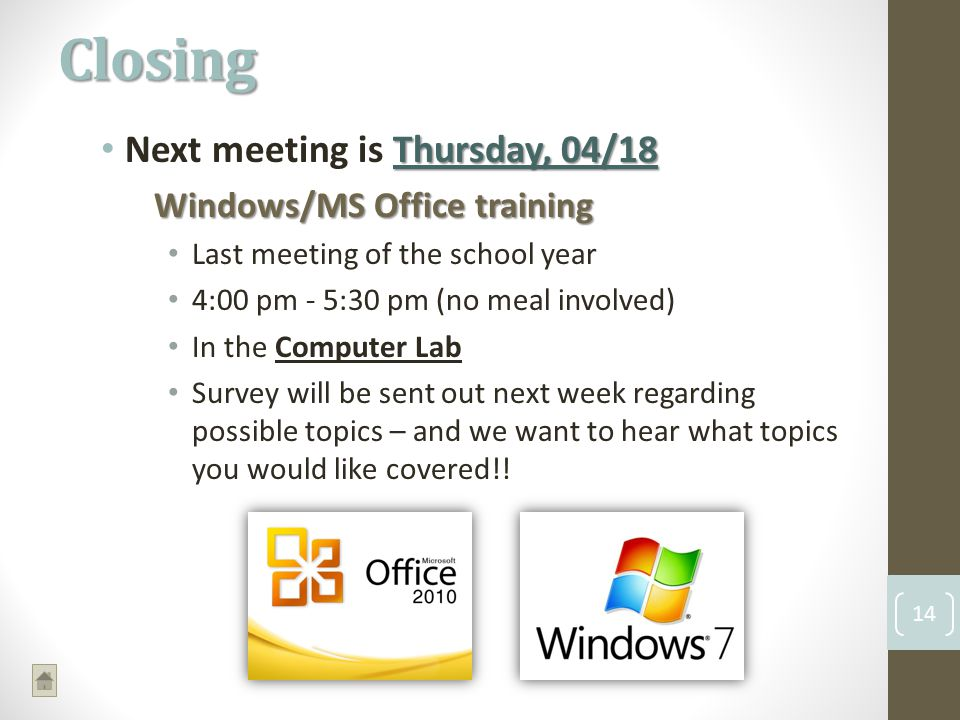 Thursday, 04/18 Next meeting is Thursday, 04/18 Windows/MS Office training Last meeting of the school year 4:00 pm - 5:30 pm (no meal involved) In the Computer Lab Survey will be sent out next week regarding possible topics – and we want to hear what topics you would like covered!.