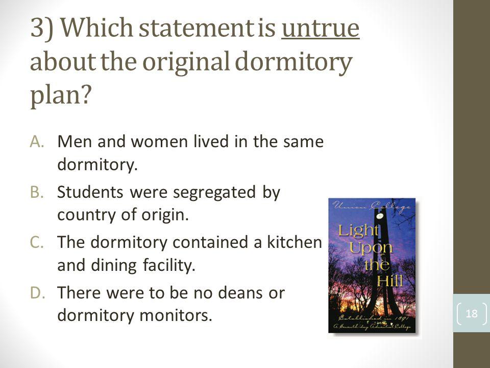 3) Which statement is untrue about the original dormitory plan.