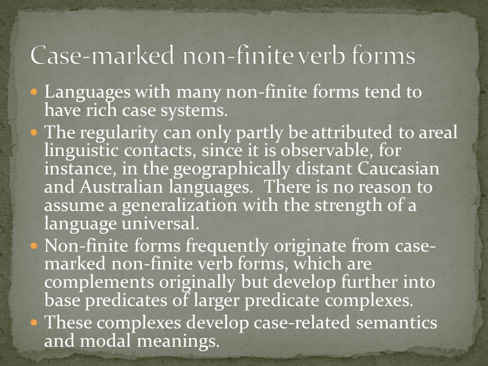Languages with many non-finite forms tend to have rich case systems.