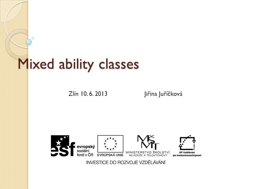 Mixed ability classes Does it work? Get them involved Seating Some classroom ideas