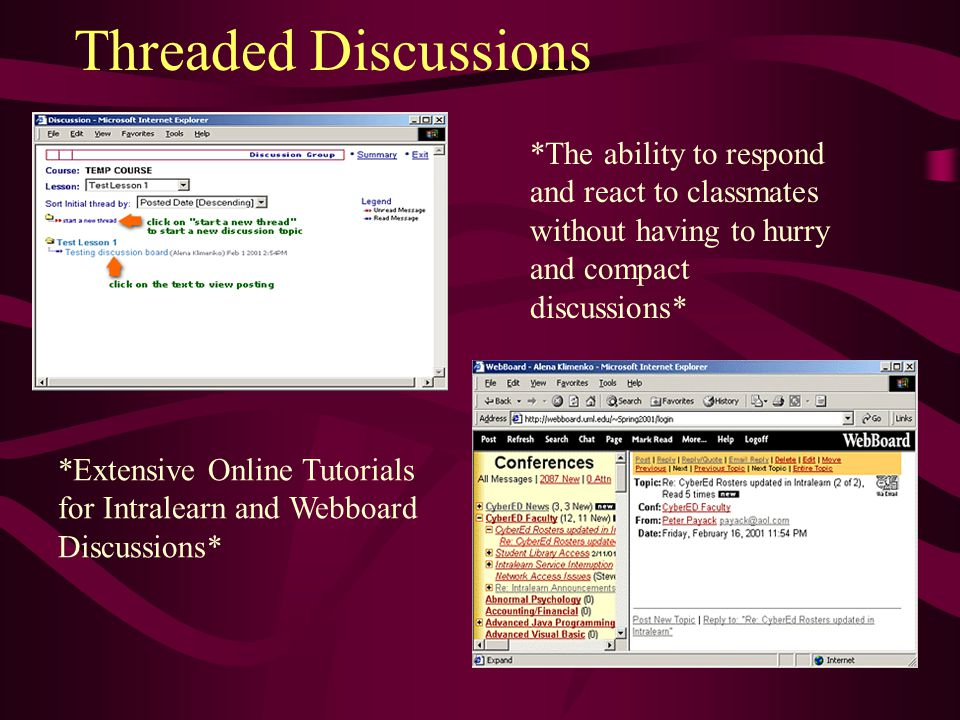 Threaded Discussions *Extensive Online Tutorials for Intralearn and Webboard Discussions* *The ability to respond and react to classmates without havi