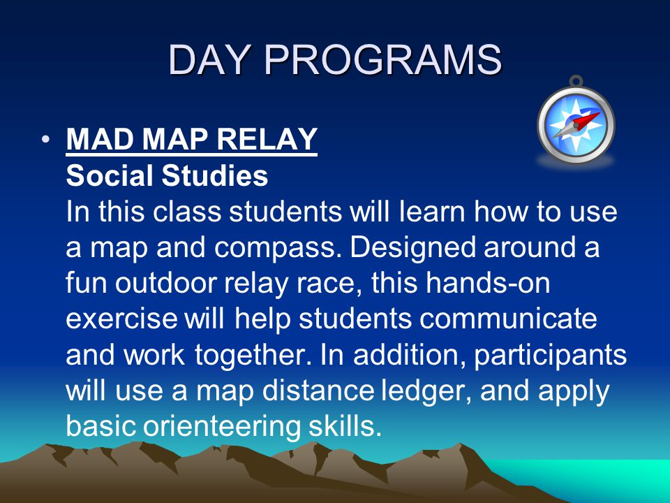 DAY PROGRAMS MAD MAP RELAY Social Studies In this class students will learn how to use a map and compass.