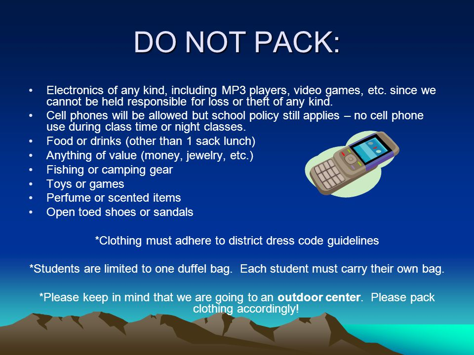DO NOT PACK: Electronics of any kind, including MP3 players, video games, etc.