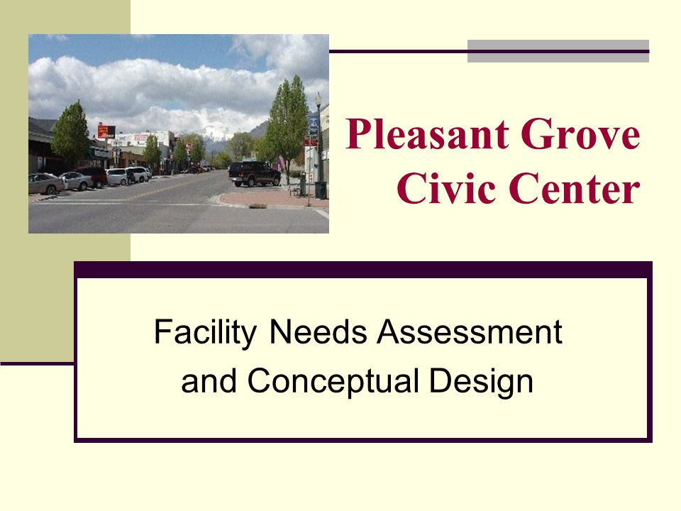 Facility Needs Assessment and Conceptual Design Pleasant Grove Civic Center
