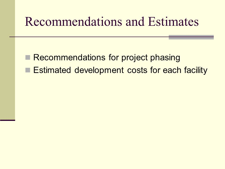 Recommendations and Estimates Recommendations for project phasing Estimated development costs for each facility