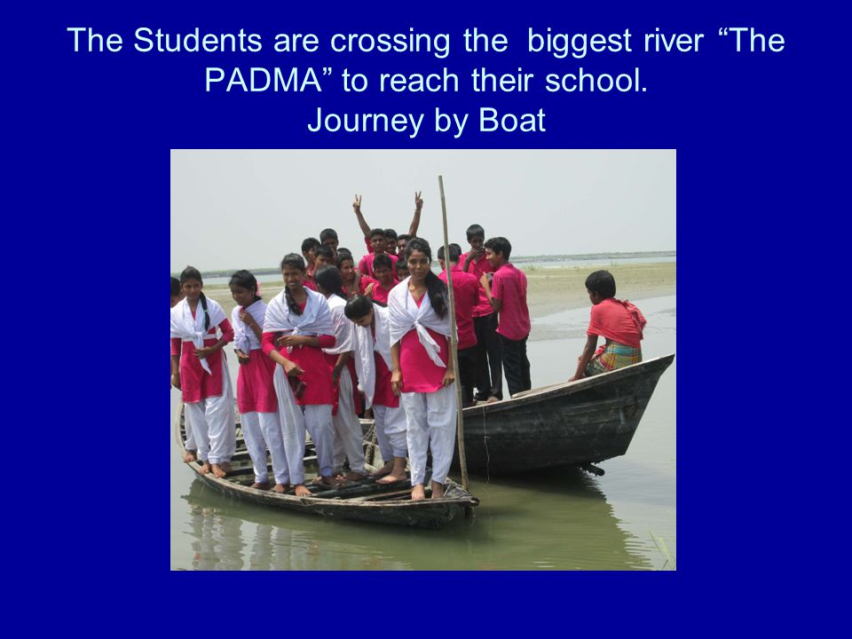The Students are crossing the biggest river The PADMA to reach their school. Journey by Boat