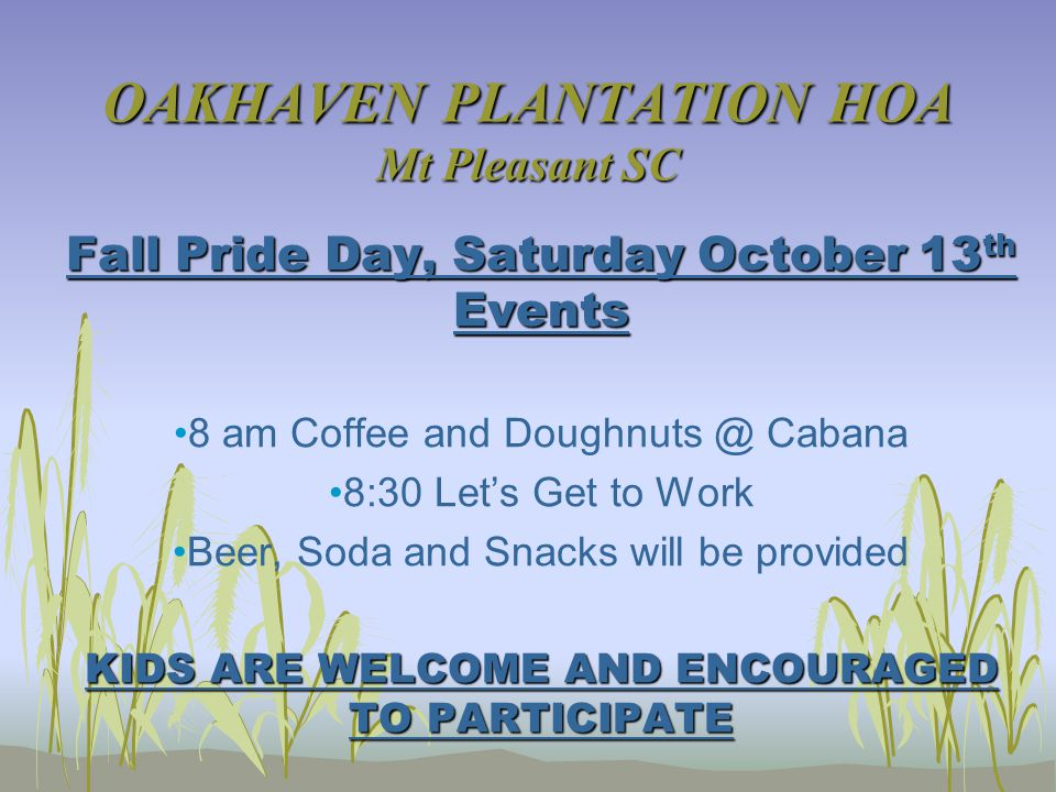 OAKHAVEN PLANTATION HOA Mt Pleasant SC Fall Pride Day, Saturday October 13 th Events 8 am Coffee and Doughnuts @ Cabana 8:30 Let's Get to Work Beer, S