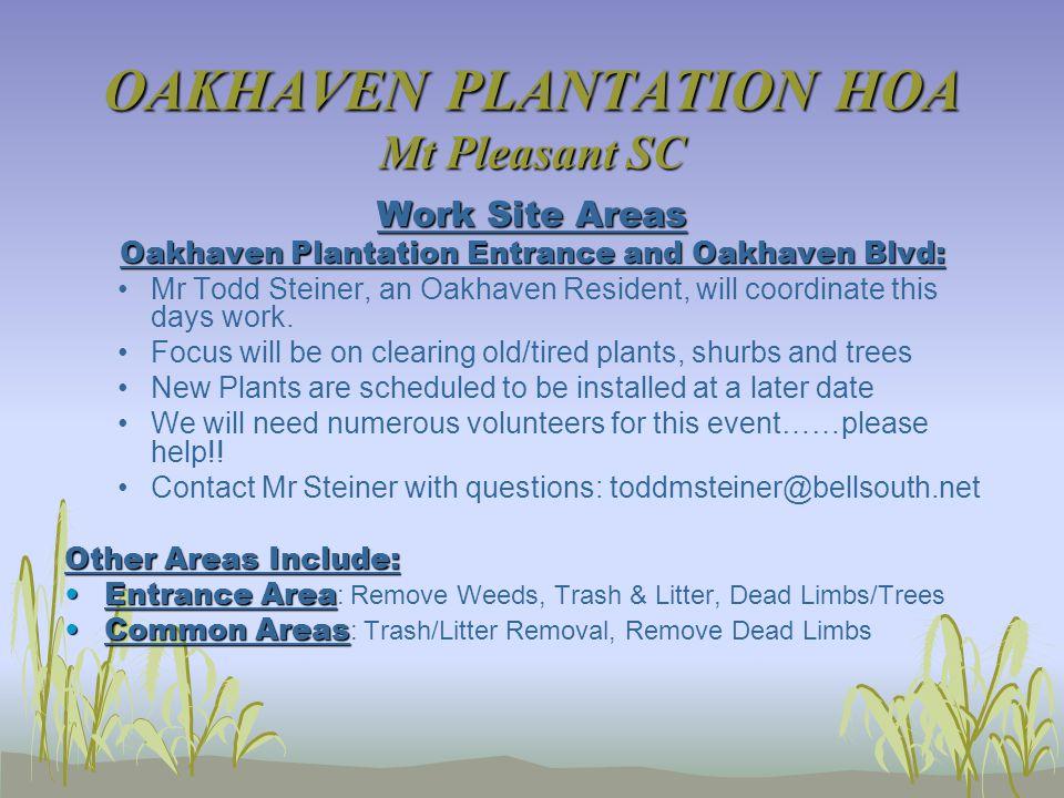 OAKHAVEN PLANTATION HOA Mt Pleasant SC Work Site Areas Oakhaven Plantation Entrance and Oakhaven Blvd: Mr Todd Steiner, an Oakhaven Resident, will coordinate this days work.