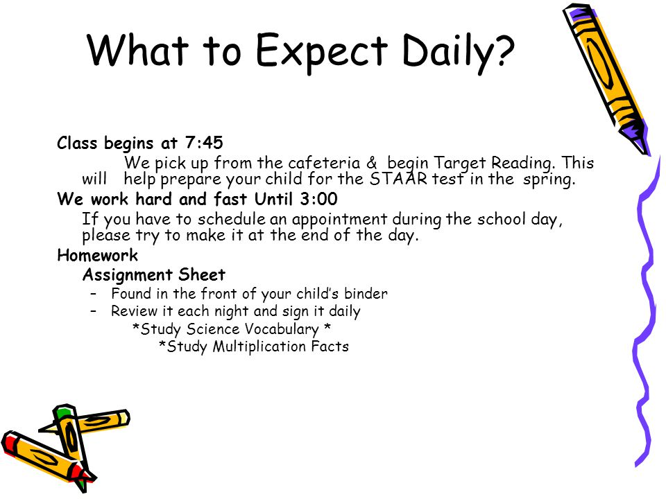 What to Expect Daily? Class begins at 7:45 We pick up from the cafeteria & begin Target Reading. This will help prepare your child for the STAAR test