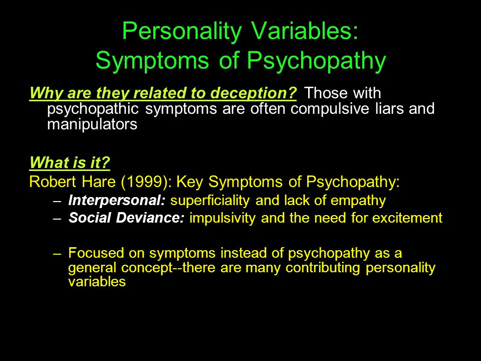 Personality Variables: Symptoms of Psychopathy Why are they related to deception.