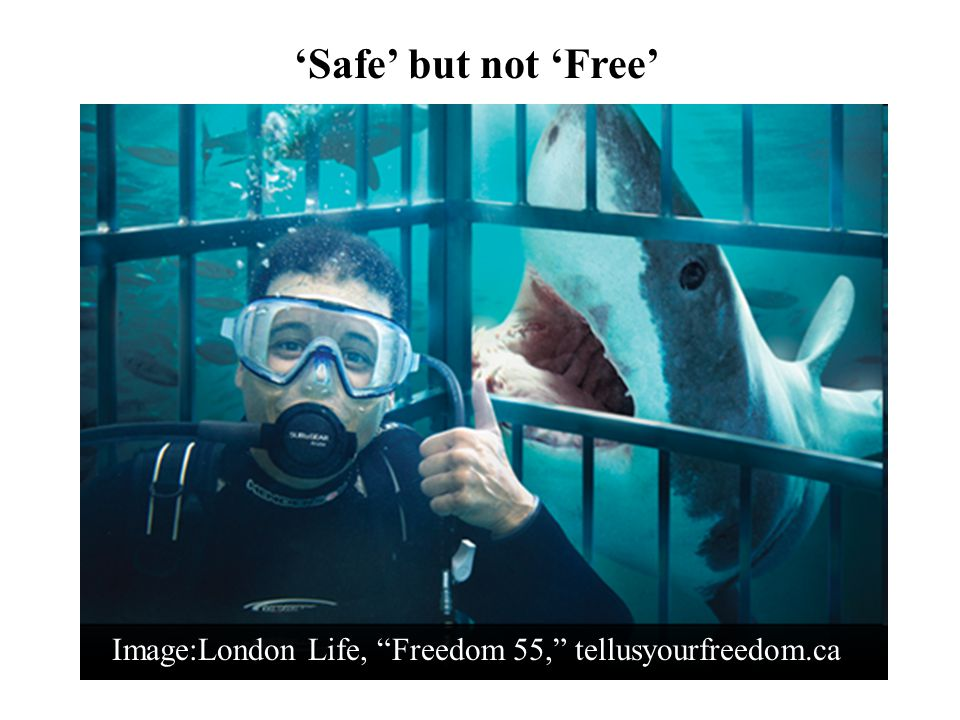 "'Safe' but not 'Free' Image:London Life, ""Freedom 55,"" tellusyourfreedom.ca"