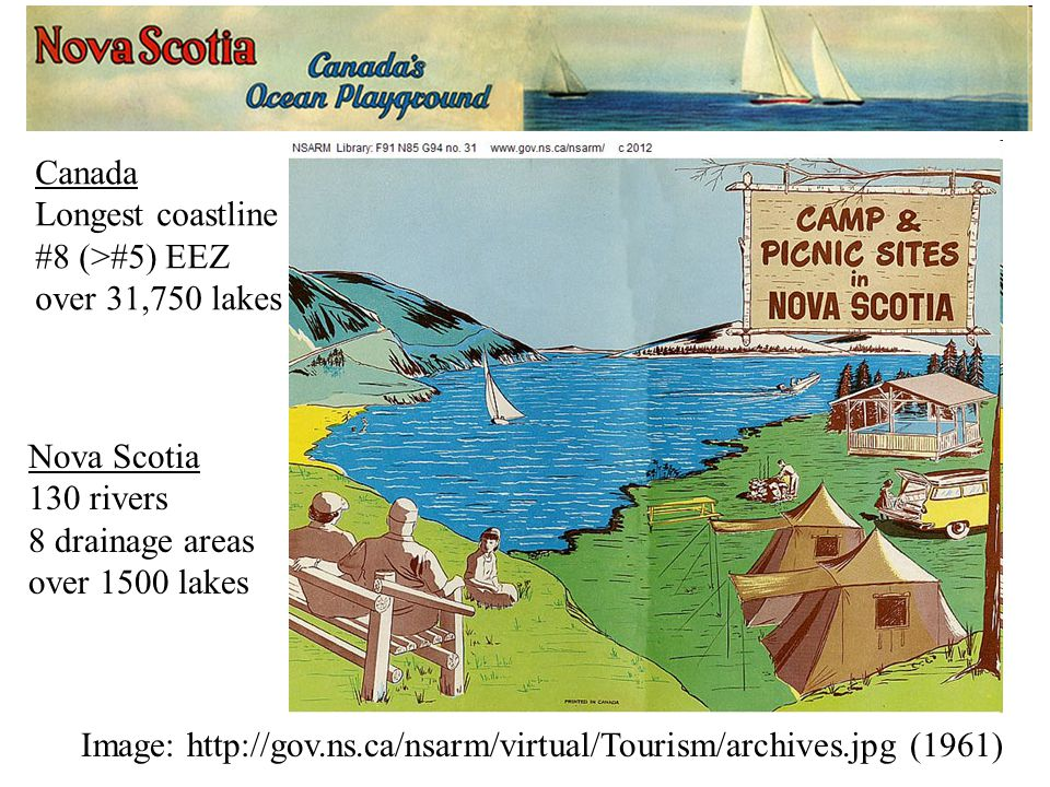Image: http://gov.ns.ca/nsarm/virtual/Tourism/archives.jpg (1961) Canada Longest coastline #8 (>#5) EEZ over 31,750 lakes Nova Scotia 130 rivers 8 drainage areas over 1500 lakes
