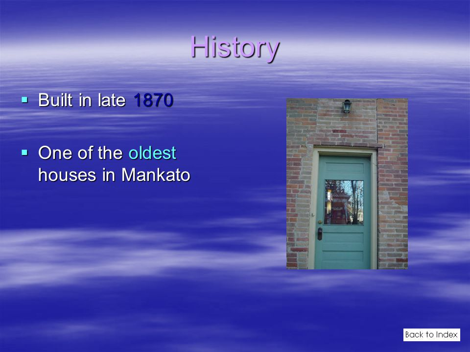 History  Built in late 1870  One of the oldest houses in Mankato