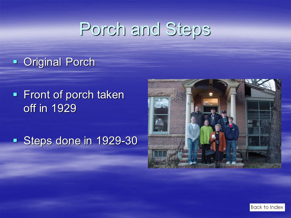 Porch and Steps  Original Porch  Front of porch taken off in 1929  Steps done in 1929-30
