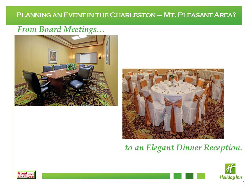 6 Planning an Event in the Charleston – Mt. Pleasant Area? From Board Meetings… to an Elegant Dinner Reception.