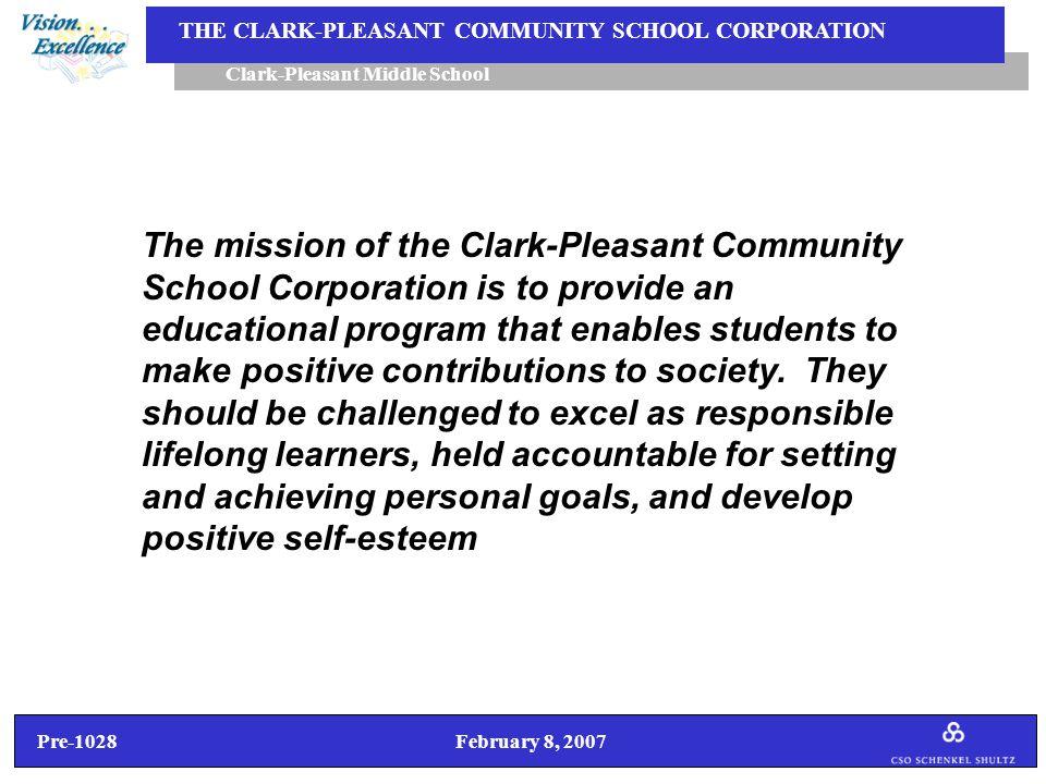 Pre-1028 February 8, 2007 Clark-Pleasant Middle School THE CLARK-PLEASANT COMMUNITY SCHOOL CORPORATION Agenda 1.Introduction of Pre-1028 Design Workshop Process 2.Recap of Building Program (SCOPE) and Basis of Design and Conceptual Design (QUALITY) 3.Workshop No.