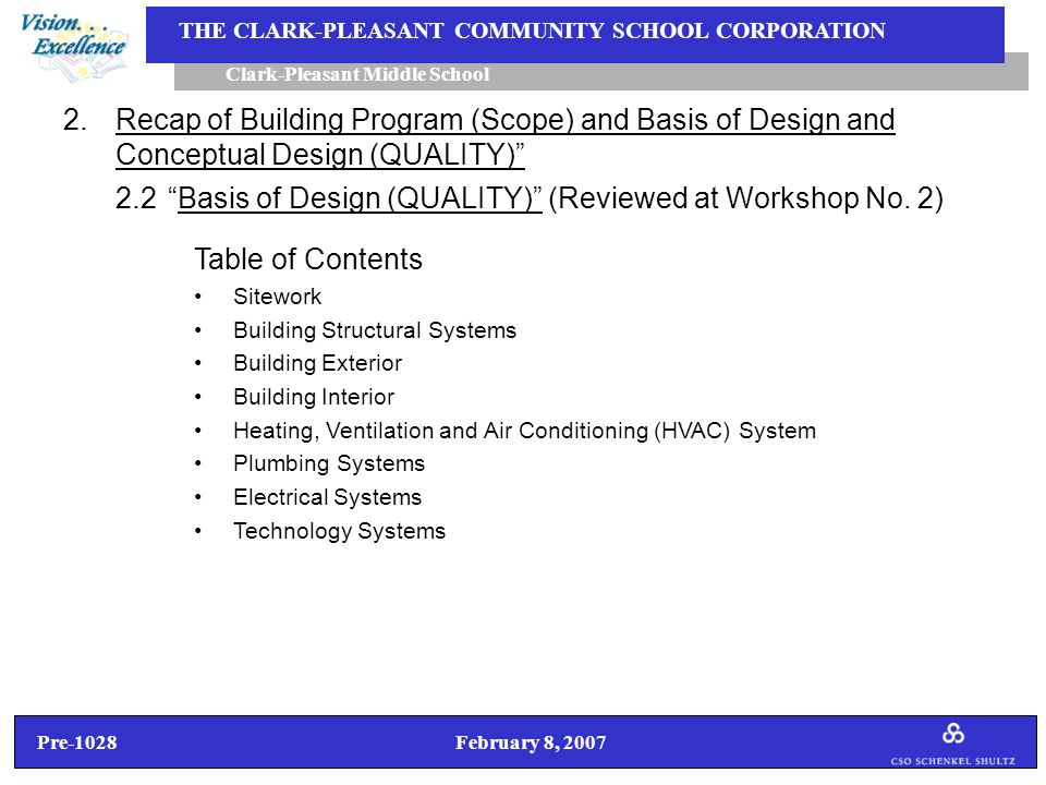 Pre-1028 February 8, 2007 Clark-Pleasant Middle School THE CLARK-PLEASANT COMMUNITY SCHOOL CORPORATION Table of Contents Sitework Building Structural Systems Building Exterior Building Interior Heating, Ventilation and Air Conditioning (HVAC) System Plumbing Systems Electrical Systems Technology Systems 2.Recap of Building Program (Scope) and Basis of Design and Conceptual Design (QUALITY) 2.2 Basis of Design (QUALITY) (Reviewed at Workshop No.