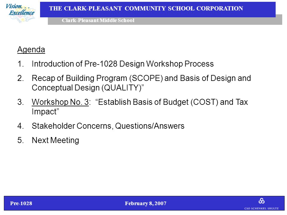 Pre-1028 February 8, 2007 Clark-Pleasant Middle School THE CLARK-PLEASANT COMMUNITY SCHOOL CORPORATION 4.Stakeholder Concerns, Questions/Answers  I understand there is a strong push in the legislature to do away with property taxes.