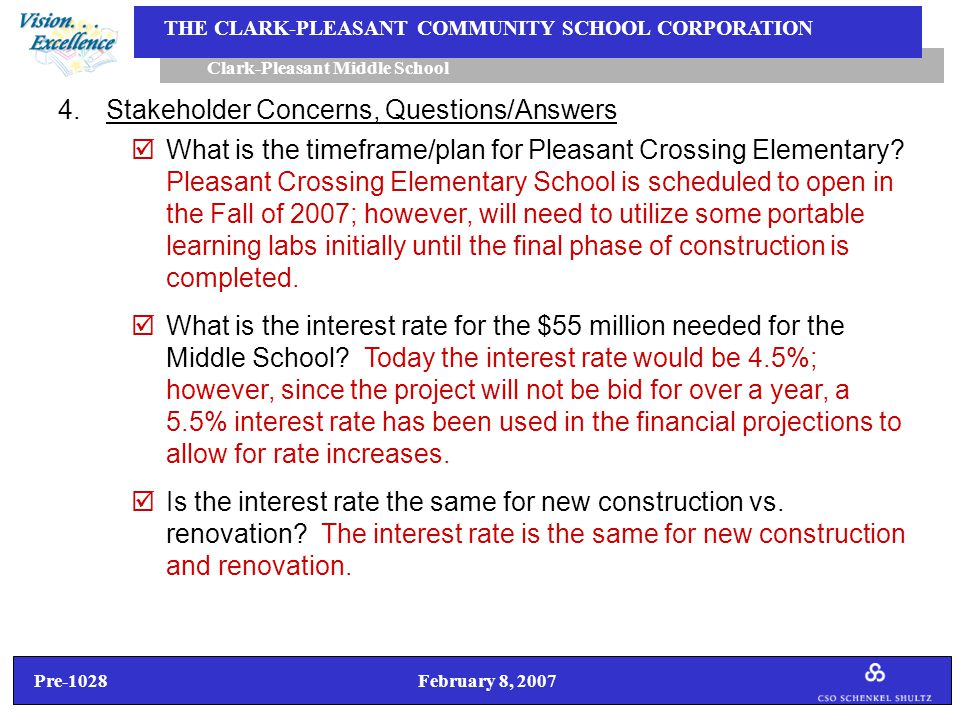 Pre-1028 February 8, 2007 Clark-Pleasant Middle School THE CLARK-PLEASANT COMMUNITY SCHOOL CORPORATION 4.Stakeholder Concerns, Questions/Answers  What is the timeframe/plan for Pleasant Crossing Elementary.