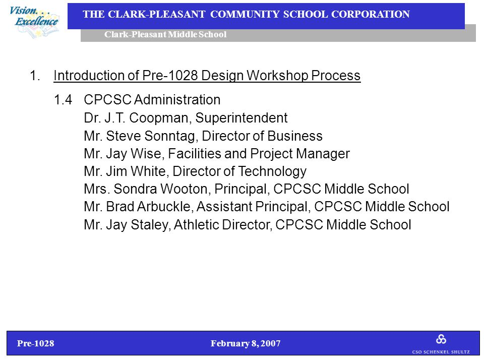 Pre-1028 February 8, 2007 Clark-Pleasant Middle School THE CLARK-PLEASANT COMMUNITY SCHOOL CORPORATION 4.Stakeholder Concerns, Questions/Answers  It appears the school system employs a number of consultants to help it deal with issues related to growth, including the Educational Services Company, and CSO Schenkel Shultz Architects.