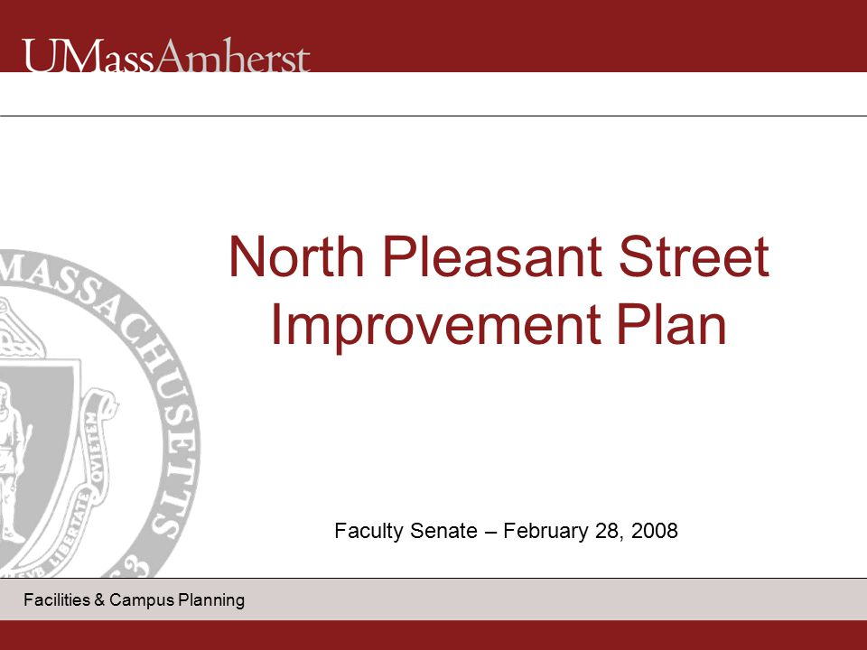 Facilities & Campus Planning North Pleasant Street Improvement Plan Faculty Senate – February 28, 2008