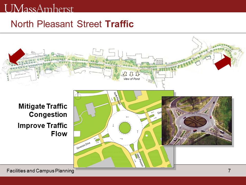 7 Facilities and Campus Planning North Pleasant Street Traffic Mitigate Traffic Congestion Improve Traffic Flow View of Pond