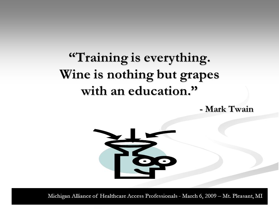 Training is everything. Wine is nothing but grapes with an education. - Mark Twain