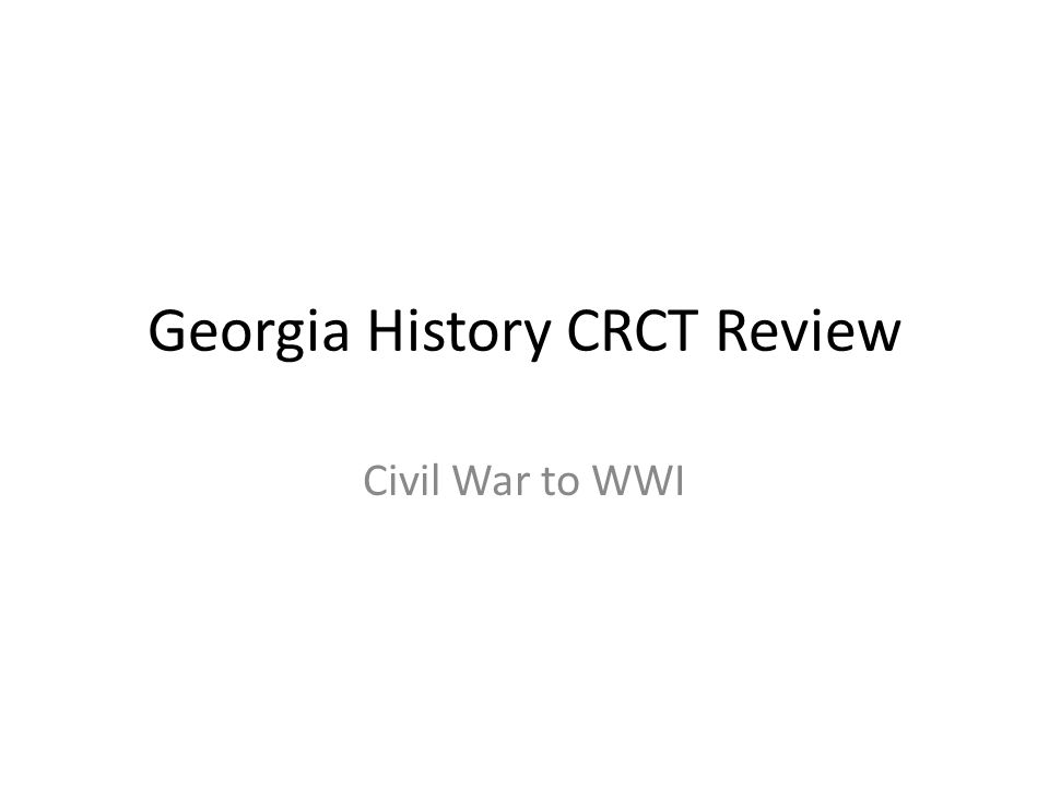 Georgia History CRCT Review Civil War to WWI