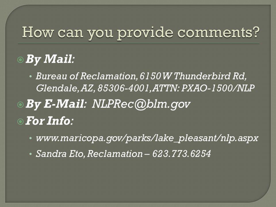  By Mail: Bureau of Reclamation, 6150 W Thunderbird Rd, Glendale, AZ, 85306-4001, ATTN: PXAO-1500/NLP  By E-Mail: NLPRec@blm.gov  For Info: www.maricopa.gov/parks/lake_pleasant/nlp.aspx Sandra Eto, Reclamation – 623.773.6254