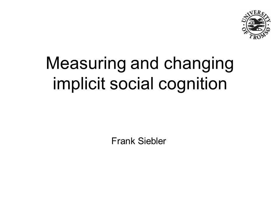 Measuring and changing implicit social cognition Frank Siebler