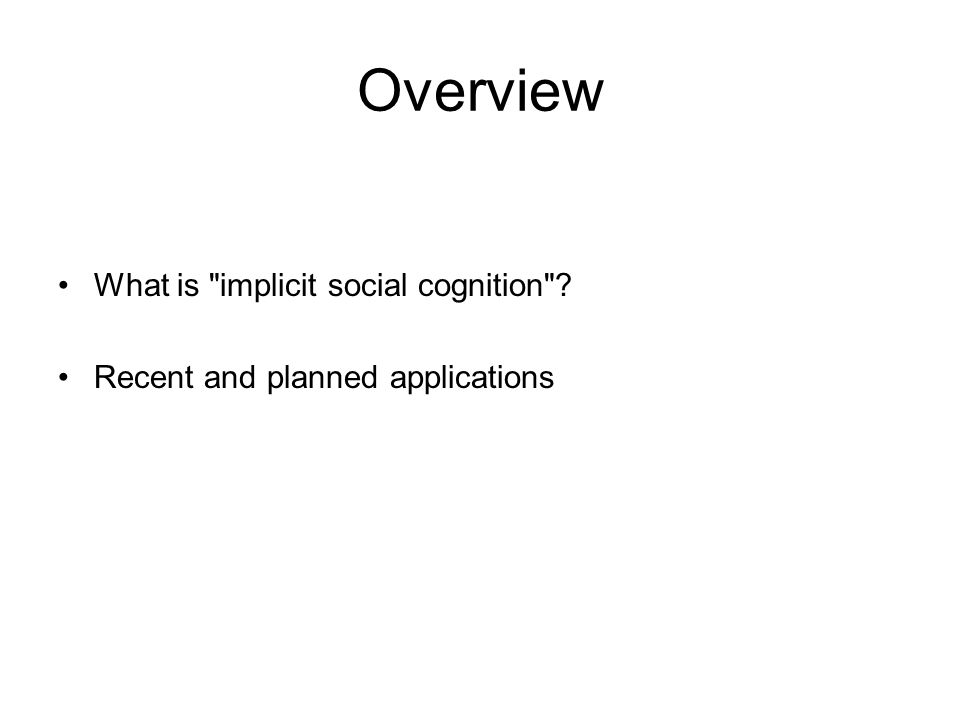 Overview What is implicit social cognition Recent and planned applications