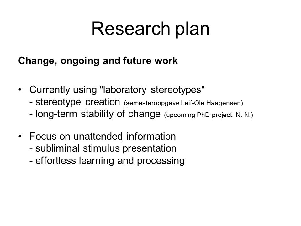 Research plan Change, ongoing and future work Currently using