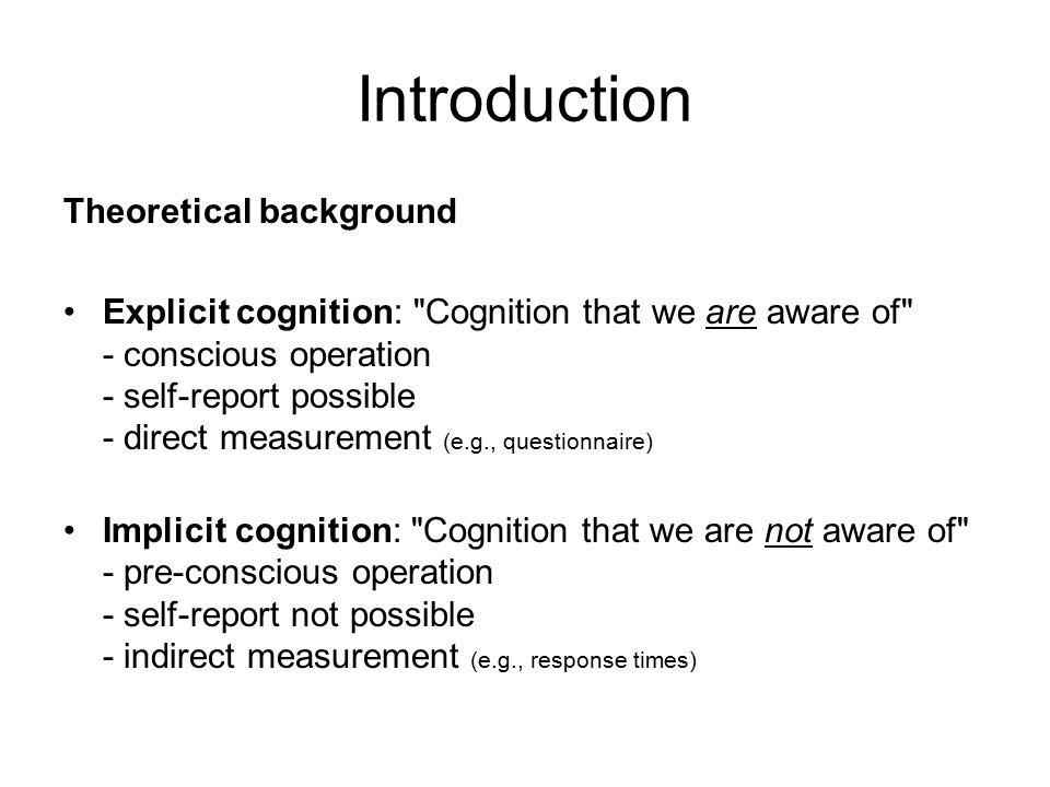Introduction Theoretical background Explicit cognition: