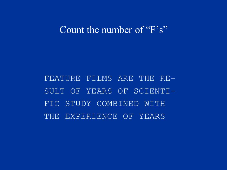 Count the number of F's FEATURE FILMS ARE THE RE- SULT OF YEARS OF SCIENTI- FIC STUDY COMBINED WITH THE EXPERIENCE OF YEARS