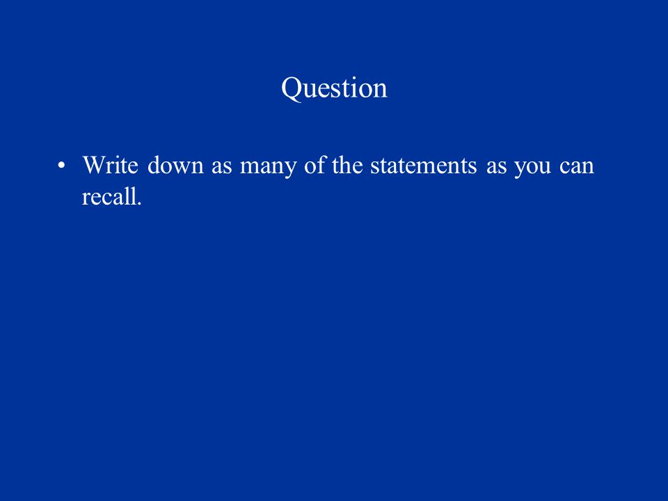 Question Write down as many of the statements as you can recall.