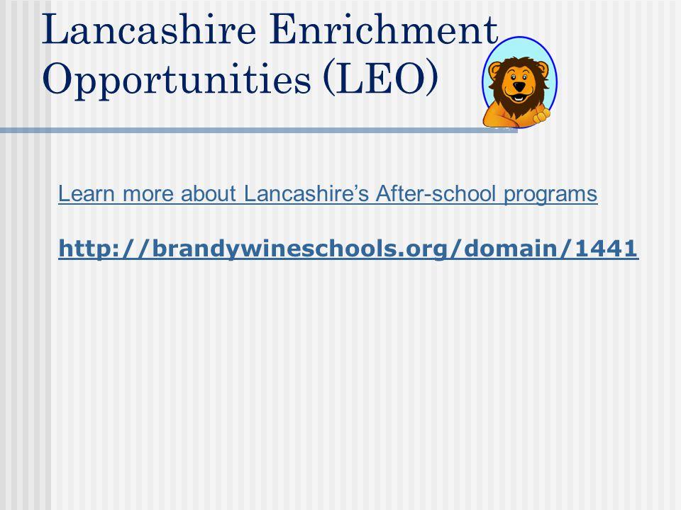 Lancashire Enrichment Opportunities (LEO) Learn more about Lancashire's After-school programs http://brandywineschools.org/domain/1441