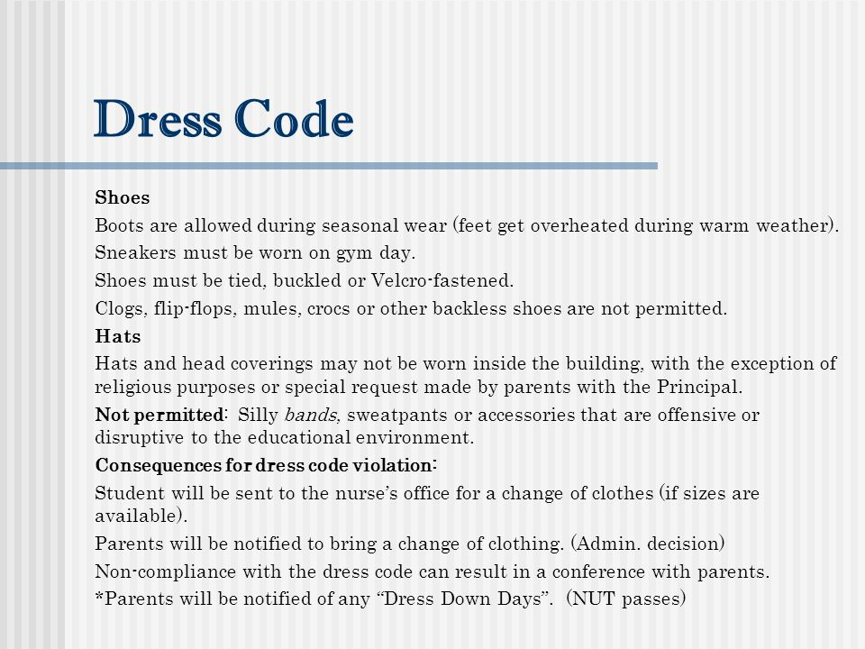 Dress Code Shoes Boots are allowed during seasonal wear (feet get overheated during warm weather).