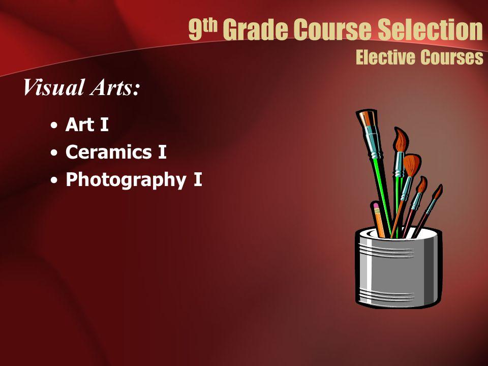 Art I Ceramics I Photography I Visual Arts: 9 th Grade Course Selection Elective Courses
