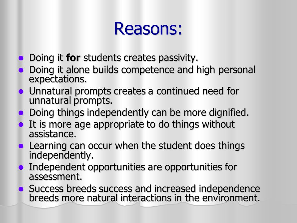 Reasons: Doing it for students creates passivity.Doing it for students creates passivity.