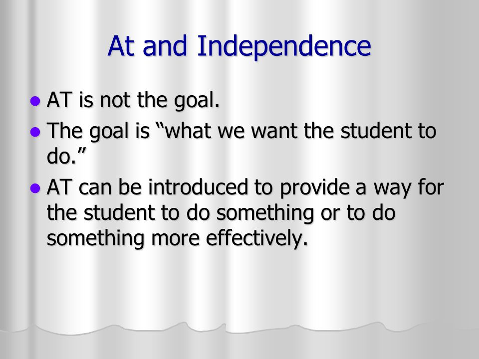 At and Independence AT is not the goal. AT is not the goal.