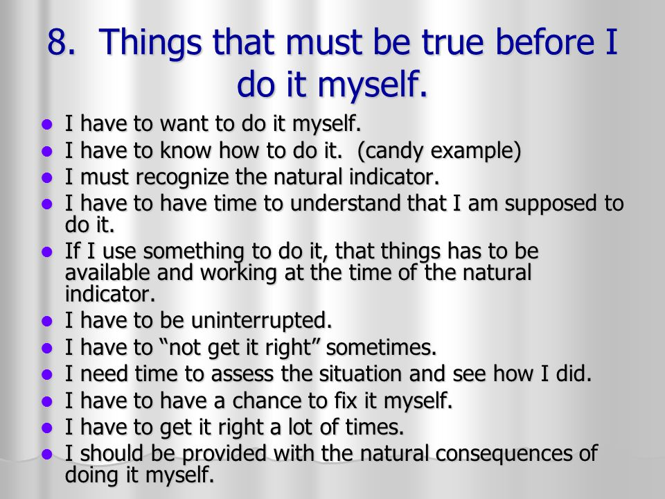 8.Things that must be true before I do it myself.