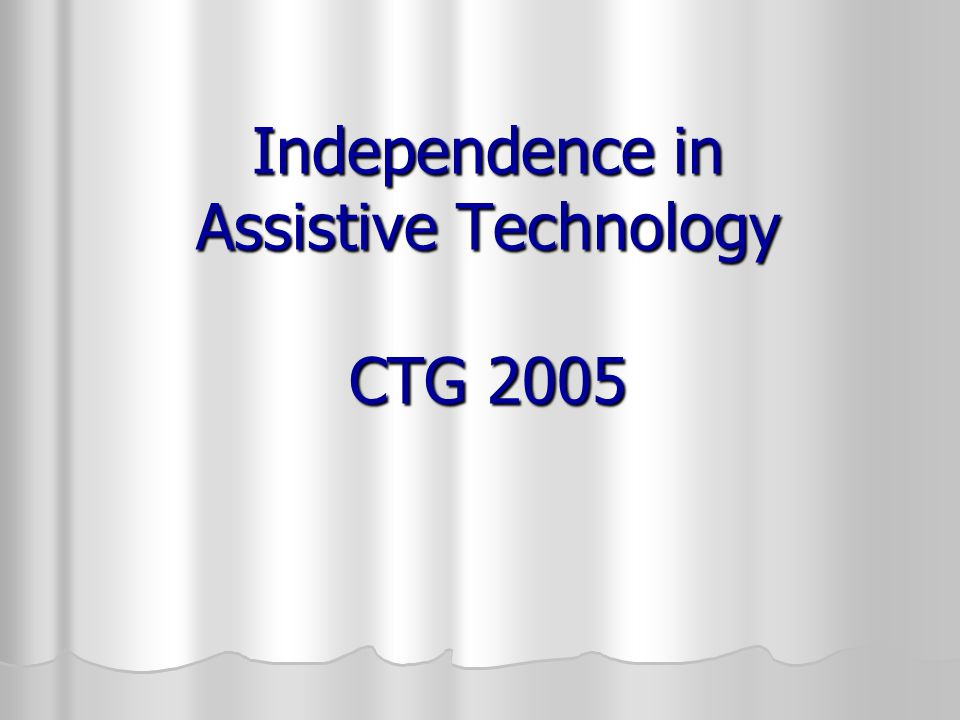 Independence in Assistive Technology CTG 2005