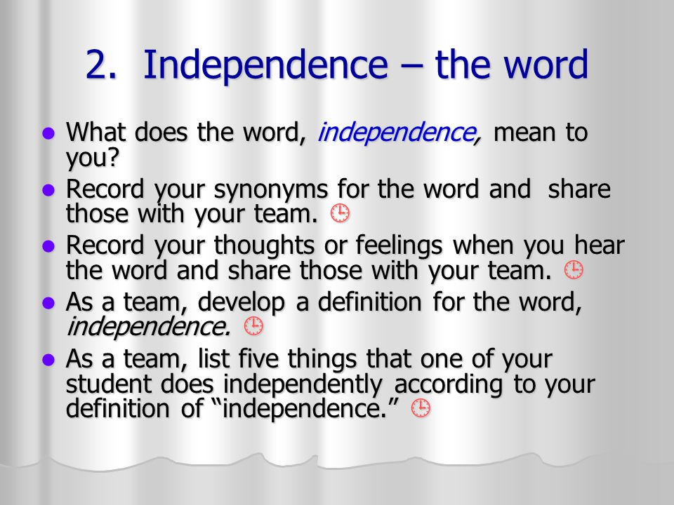 2. Independence – the word What does the word, independence, mean to you.