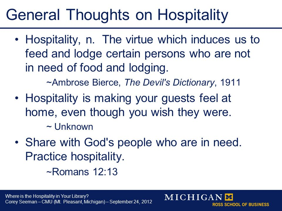 Where is the Hospitality in Your Library? Corey Seeman – CMU (Mt. Pleasant, Michigan) – September 24, 2012 General Thoughts on Hospitality Hospitality