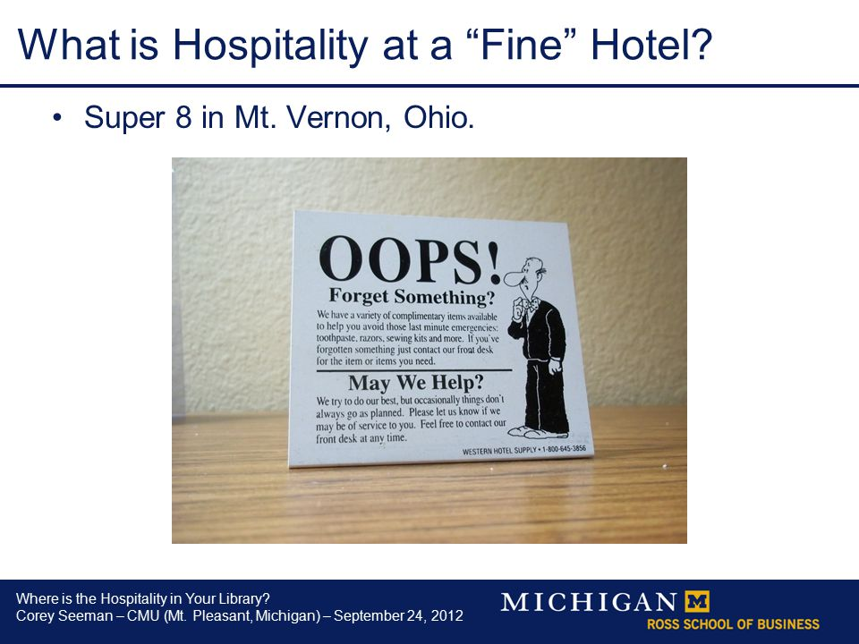 """Where is the Hospitality in Your Library? Corey Seeman – CMU (Mt. Pleasant, Michigan) – September 24, 2012 What is Hospitality at a """"Fine"""" Hotel? Supe"""