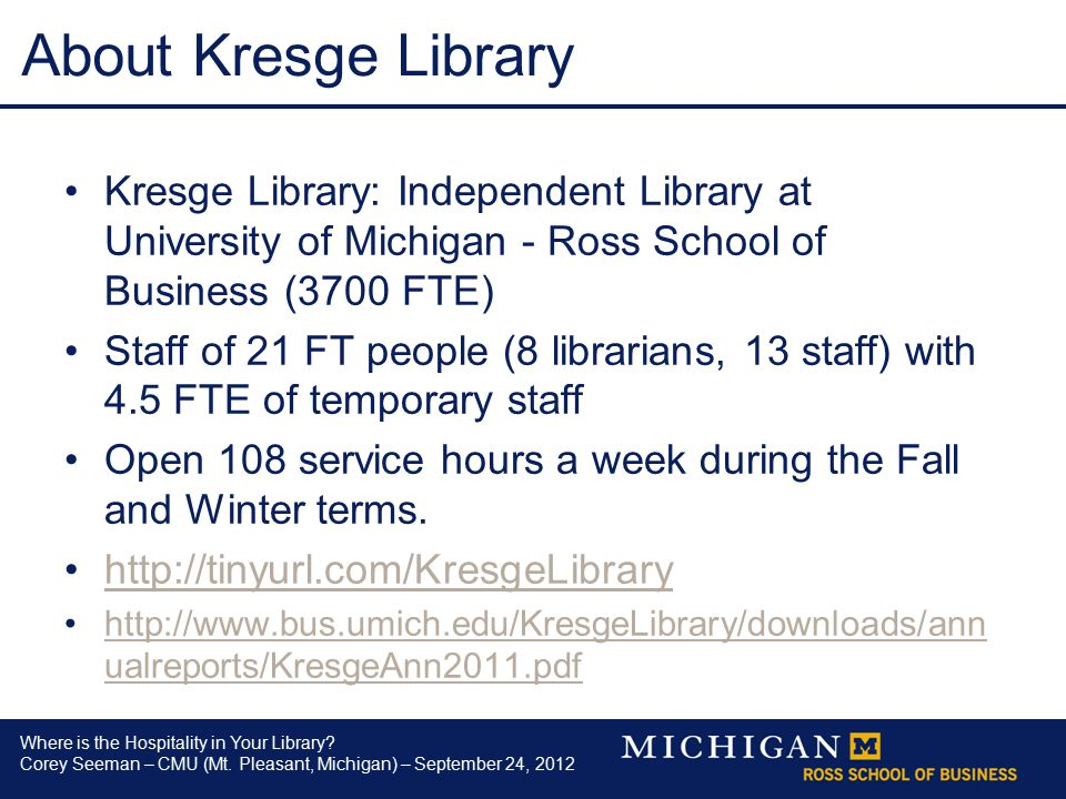 Where is the Hospitality in Your Library? Corey Seeman – CMU (Mt. Pleasant, Michigan) – September 24, 2012 About Kresge Library Kresge Library: Indepe