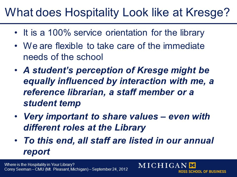 Where is the Hospitality in Your Library? Corey Seeman – CMU (Mt. Pleasant, Michigan) – September 24, 2012 What does Hospitality Look like at Kresge?