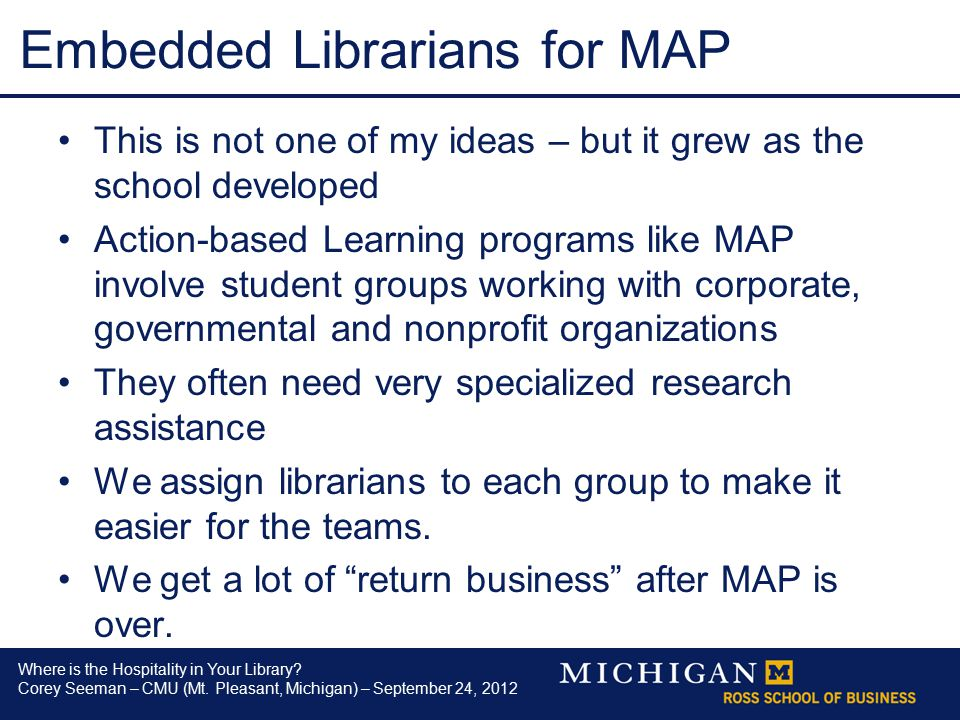 Where is the Hospitality in Your Library? Corey Seeman – CMU (Mt. Pleasant, Michigan) – September 24, 2012 Embedded Librarians for MAP This is not one