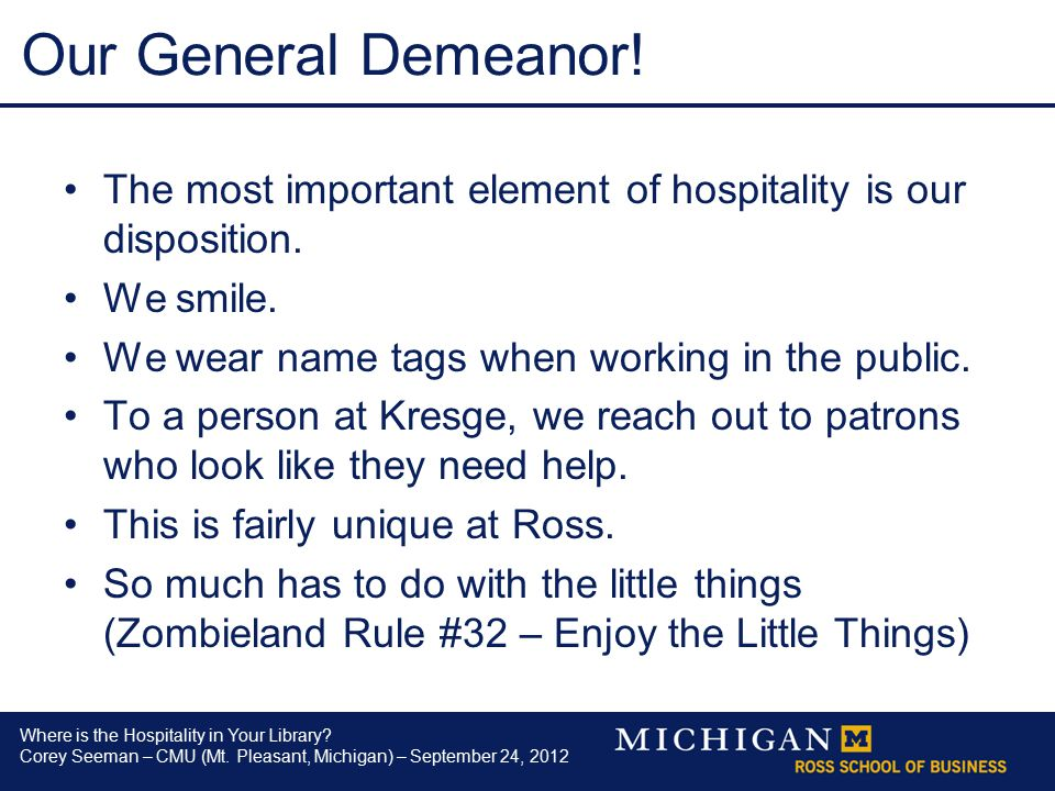 Where is the Hospitality in Your Library? Corey Seeman – CMU (Mt. Pleasant, Michigan) – September 24, 2012 Our General Demeanor! The most important el