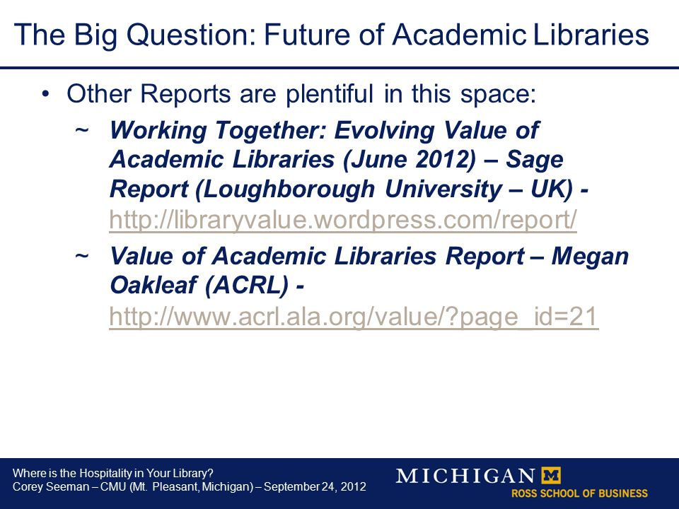 Where is the Hospitality in Your Library? Corey Seeman – CMU (Mt. Pleasant, Michigan) – September 24, 2012 The Big Question: Future of Academic Librar